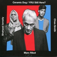 Ceramic Dog (Marc Ribot, S. Ismaily, C. Smith)